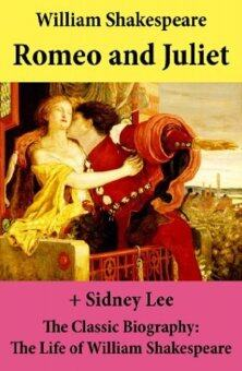 Romeo and Juliet (The Unabridged Play) + The Classic Biography: The Life of William Shakespeare (eBook)