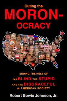 Outing the Moronocracy Ending the Rule of the Blind, the Stupid, and the Disgraceful in Amer. Soc. (eBook)