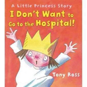 I Don't Want To Go To The Hospital! (HB) 9781467711555