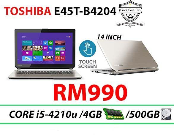 TOSHIBA E45T-B4204 Touchscreen Core i5-4210u 4GB RAM 500GB HDD 14 INCH Malaysia