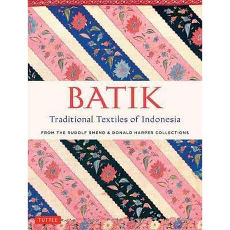 Batik, Traditional Textiles of Indonesia : From the Rudolf Smend & Donald Harper Collections Malaysia