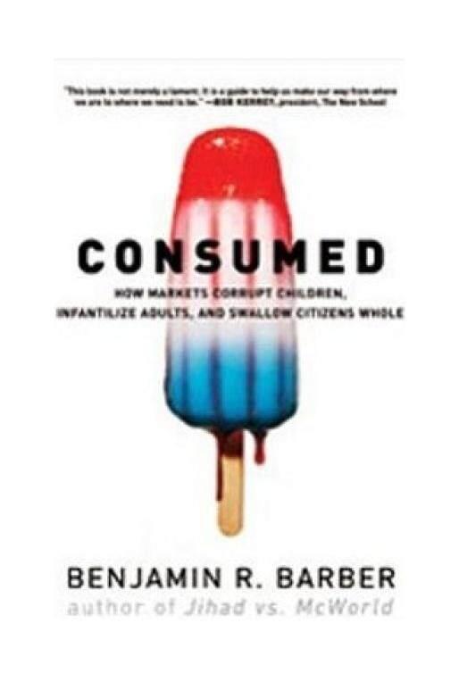 Dikonsumsi: Bagaimana Pasar Korup, Infantilize Orang Dewasa, dan Menelan Warga Seluruh-Intl
