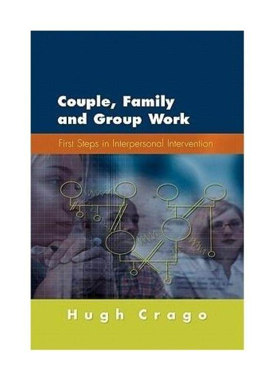 Couple, Family and Group Work: First Steps in Interpersonal Intervention (UK Higher Education OUP Humanities & Social Sciences Counselling and Psychotherapy) - intl