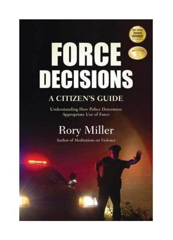Force Decisions: A Citizens Guide to Understanding How Police Determine Appropriate Use of Force - intl
