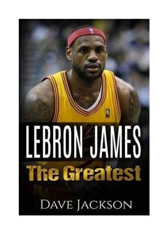 Lebron James: Lebron James: The Greatest. Easy to Read Children Sports Book with Great Graphic. All You Need to Know about Lebron James, One of the Best Basketball Legends in History. (Sports Book for Kids) - intl