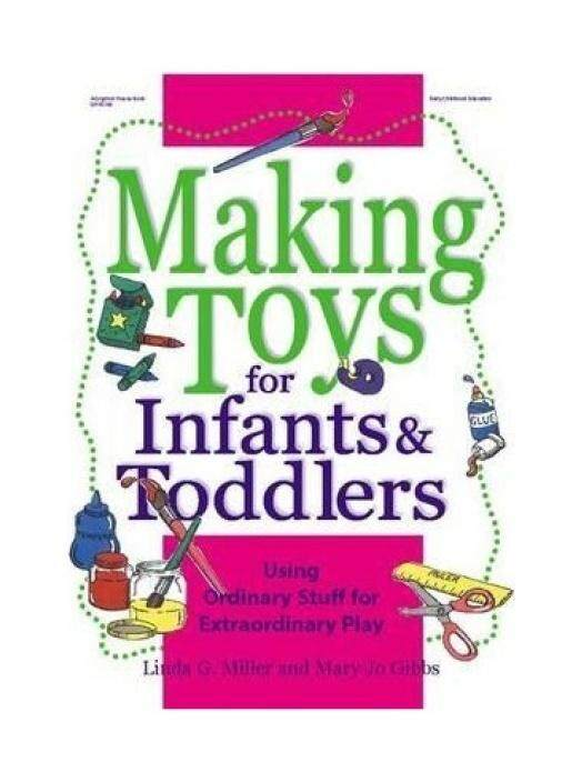 Making Toys for Infants & Toddlers: Using Ordinary Stuff for Extraordinary Play - intl