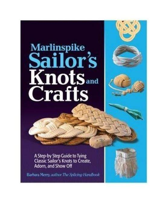 Marlinspike Sailors Arts and Crafts: A Step-by-Step Guide to Tying Classic Sailors Knots to Create, Adorn, and Show off (International Marine-RMP) - intl