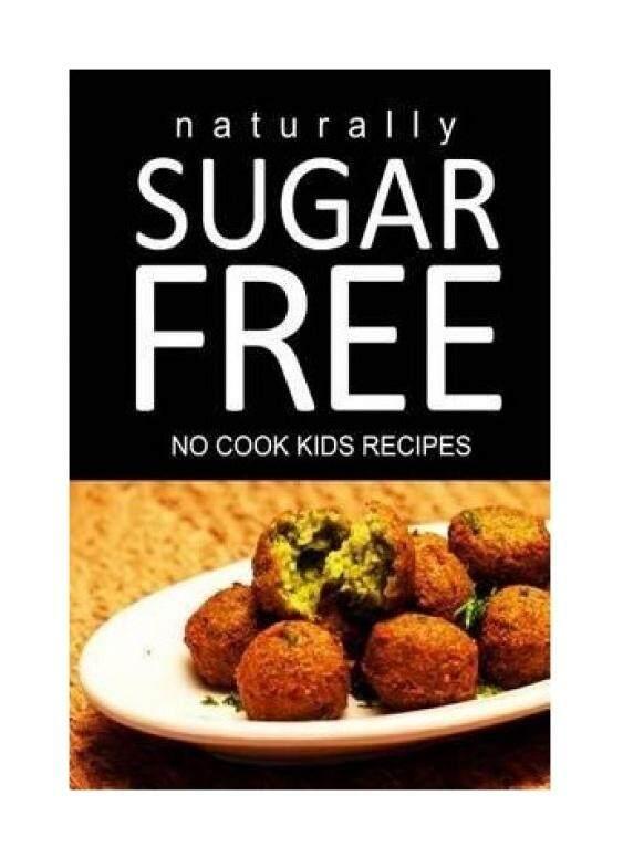 Secara Alami Gula Gratis-Tidak Ada Memasak Resep Anak-anak: Ultimate Sugar Free Recipes Cookbook Seri. Resep untuk Penderita Diabetes dan Diabetes Berat Badan-Internasional