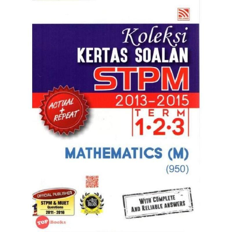 Pelangi Koleksi Kertas Soalan STPM 2013-2015 Term 1.2.3 Mathematics (M) (950) Malaysia