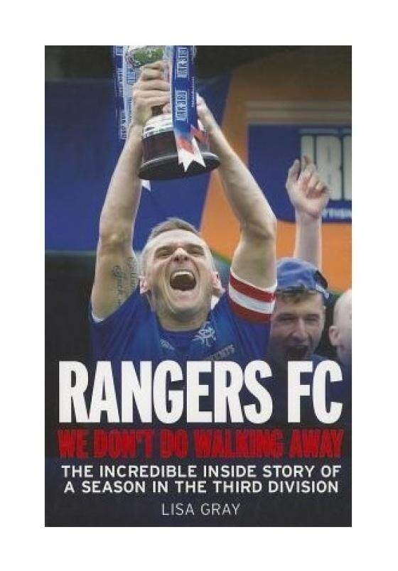 Rangers FC - We Dont Do Walking Away: The Incredible Inside Story of a Season in the Third Division - intl