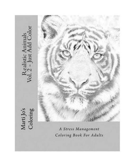 Realistic Animals Volume 2 Just Add Color A Stress Management Coloring Book For