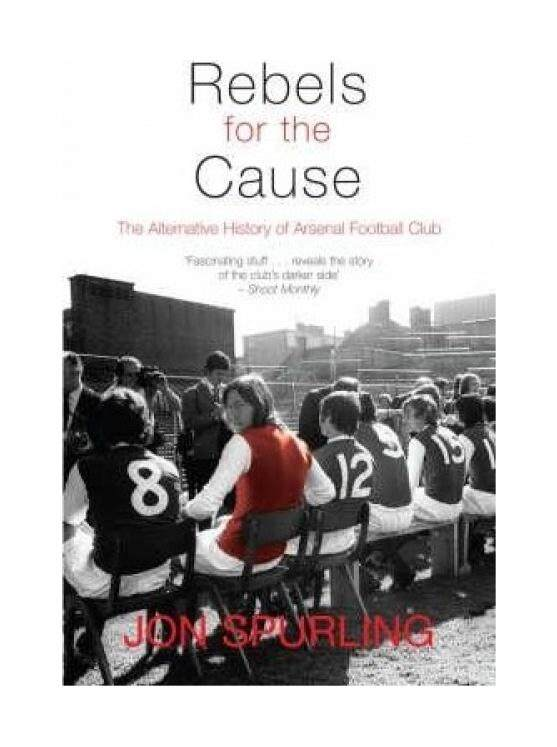 Rebels for the Cause: The Alternative History of Arsenal Football Club - intl