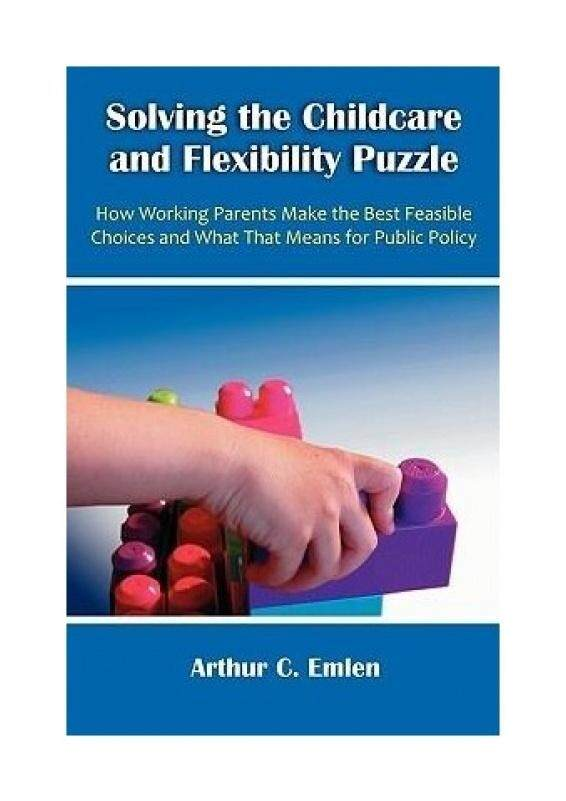 Solving the Childcare and Flexibility Puzzle: How Working Parents Make the Best Feasible Choices and What That Means for Public Policy - intl