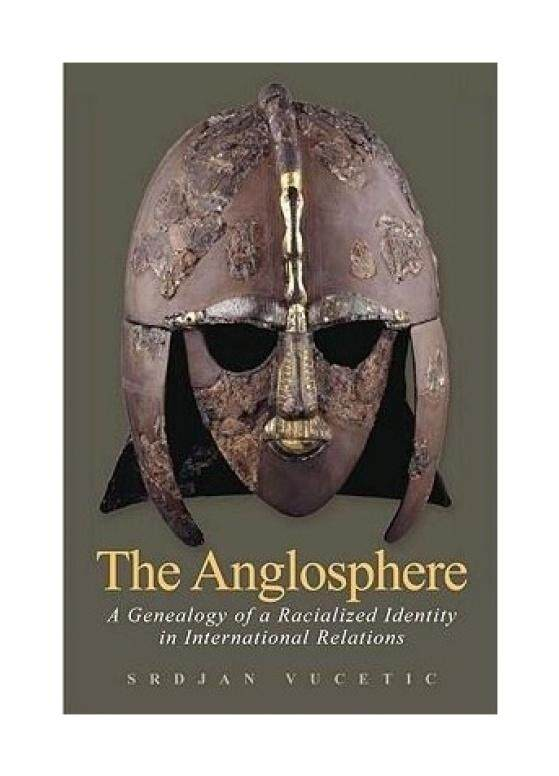 The Anglosphere: A Genealogy of a Racialized Identity in International Relations