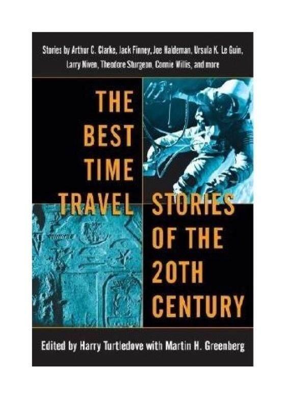 The Best Time Travel Stories of the 20th Century: Stories by Arthur C. Clarke, Jack Finney, Joe Haldeman, Ursula K. Le Guin, - intl