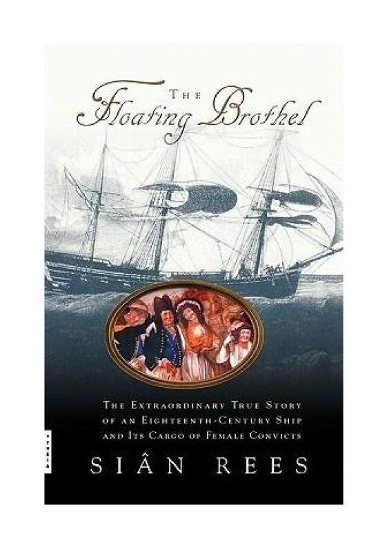 The Floating Brothel: The Extraordinary True Story of an Eighteenth-Century Ship and Its Cargo of Female Convicts - intl