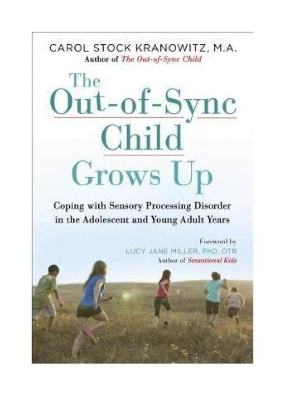 The Out-Of-Sync Child Grows Up: Coping with Sensory Processing Disorder in the Adolescent and Young Adult Years - intl