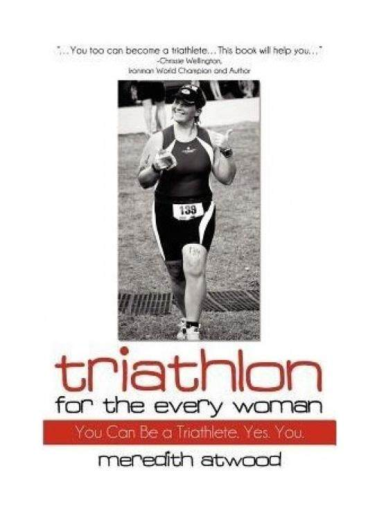 Triathlon for the Every Woman: You Can Be a Triathlete. Yes. You. - intl