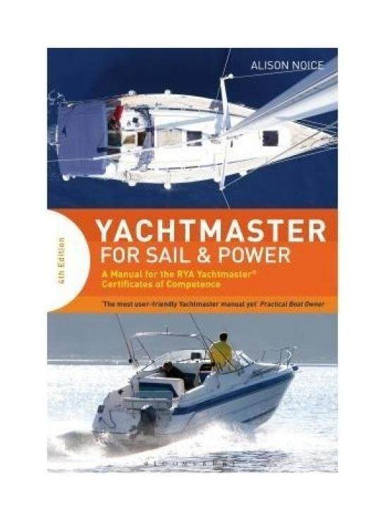 Yachtmaster for Sail and Power: A Manual for the RYA Yachtmaster Certificates of Competence - intl
