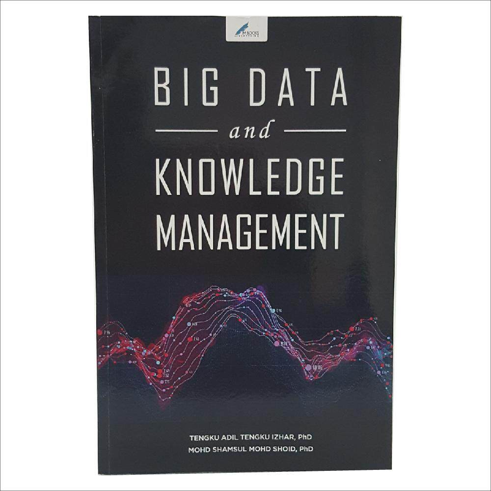 Big Data And Knowledge Management Oleh Tengku Adil Tengku Izhar Dan Mohd Shamsul Mohd Shoid By Desamall@online.