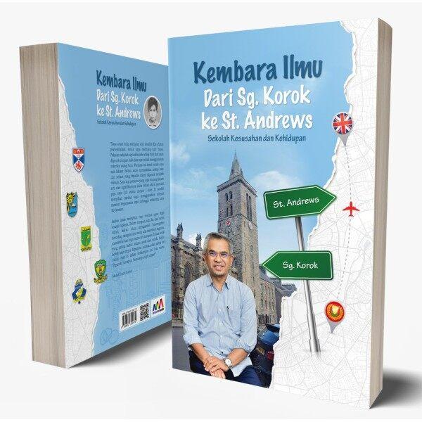 Kembara Ilmu Dari Sg. Korok ke St. Andrews: Sekolah Kesusahan Dan Kehidupan tulisan Dato Dr. Mohd Daud Bakar Malaysia