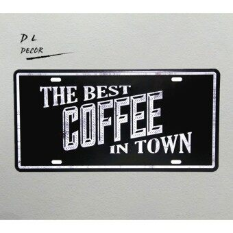 \THE BEST COFFEE IN TOWN\ vintage Metal Sign posters and prints License plate wall pictures for living room