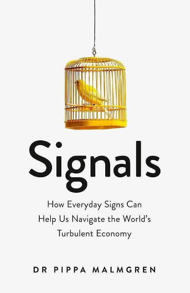 Signals: How Everyday Signs Can Help Us Navigate the World's Turbulent Economy by Pippa Malmgren