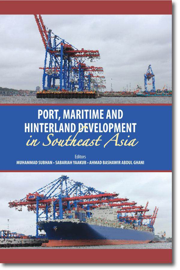 Port, Maritime And Hinterland Development In Southeast Asia By Uum Press Books Online.