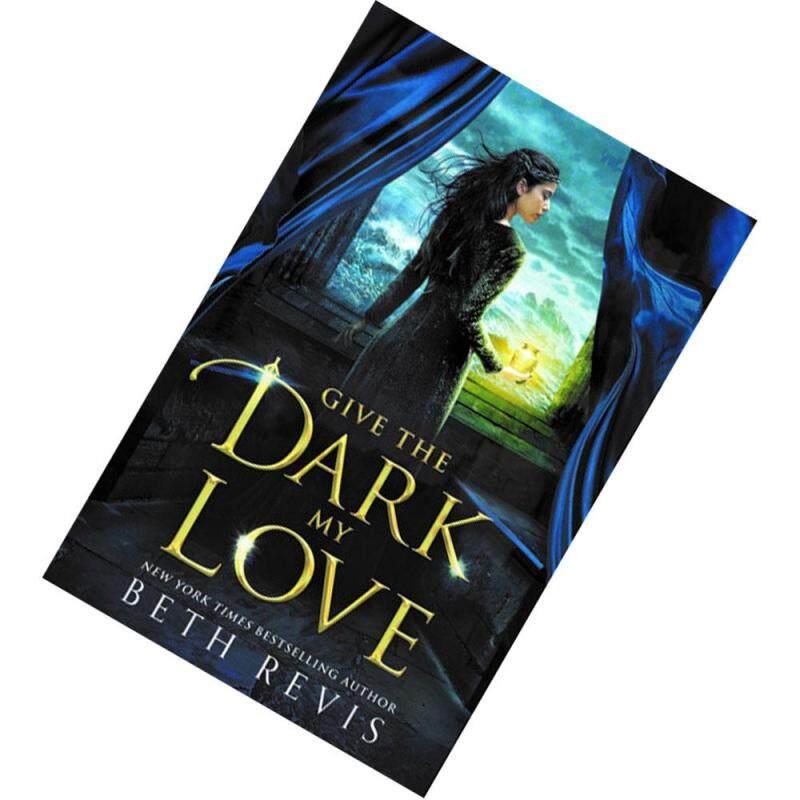 Give the Dark My Love (Give the Dark My Love #1) by Beth Revis Malaysia