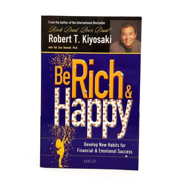 Be Rich & Happy: Develop New Habits for Financial & Emotional Success - Robert T. Kiyosaki - personal finance, happiness, retirement Malaysia