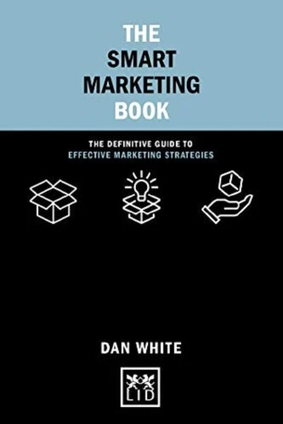 The Smart Marketing Book : The Definitive Guide to Effective Marketing Strategies: 9781912555765: By White, Dan Malaysia