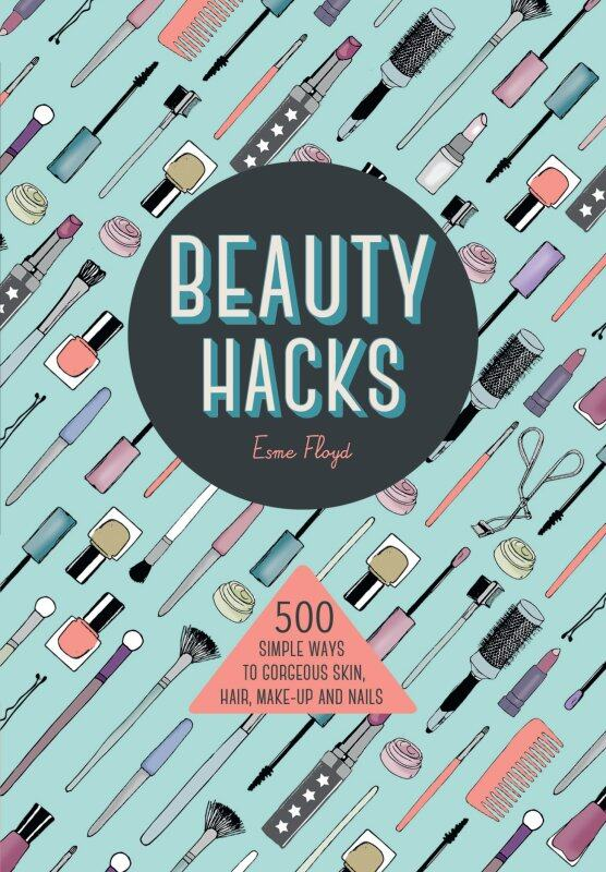 Beauty Hacks: 500 Simple Ways to Gorgeous Skin, Hair, Make-up and Nails - Lifestyle Books/Beauty Books Malaysia