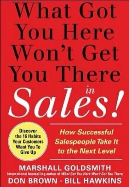 What Got You Here Wont Get You There in Sales: How Successful Salespeople Take it to the Next Level Malaysia