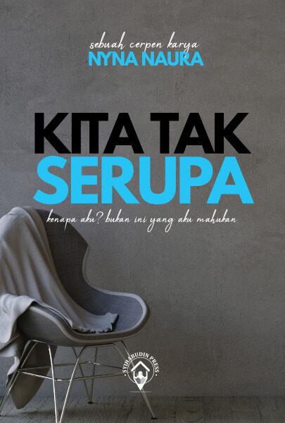 Kita Tak Serupa | Nyna Naura | Syihabudin Press Malaysia