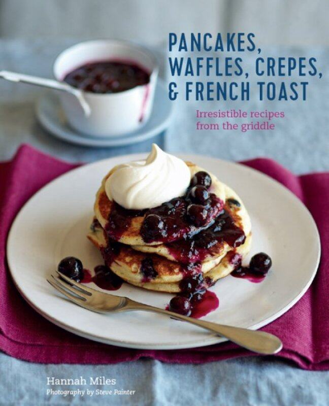 [Ebook] Pancakes, Waffles, Crêpes & French Toast Irresistible recipes from the griddle Malaysia