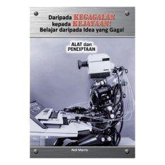 Daripada Kegagalan Kepada Kejayaan Belajar Daripada Idea Yang Gagal : Alat Dan Penciptaan By Institut Terjemahan& Buku Malaysia.