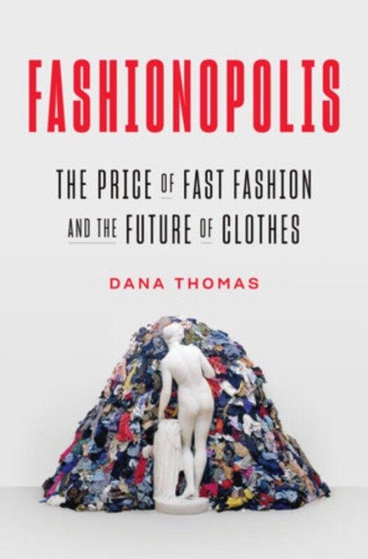 BORDERS Fashionopolis THE PRICE OF FAST FASHION AND THE FUTURE OF CLOTHES By DANA THOMAS Malaysia