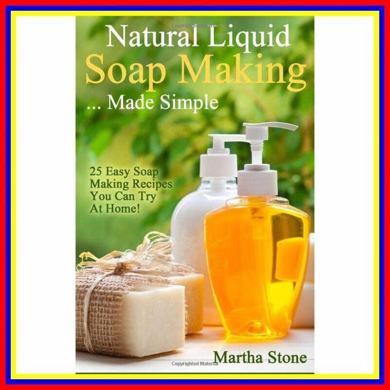 Natural Liquid Soap Making Made Simple 25 Easy Soap Making Recipes Malaysia