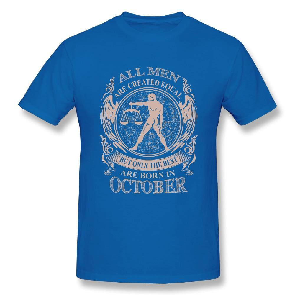 e6ec5753 All men are created equal But only the best are born in October Man O Neck