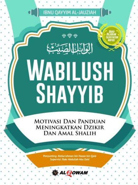 Al-Wabilush Shayyib - Motivasi Dan Panduan Meningkatkan Dzikir Dan Amal Shalih Malaysia