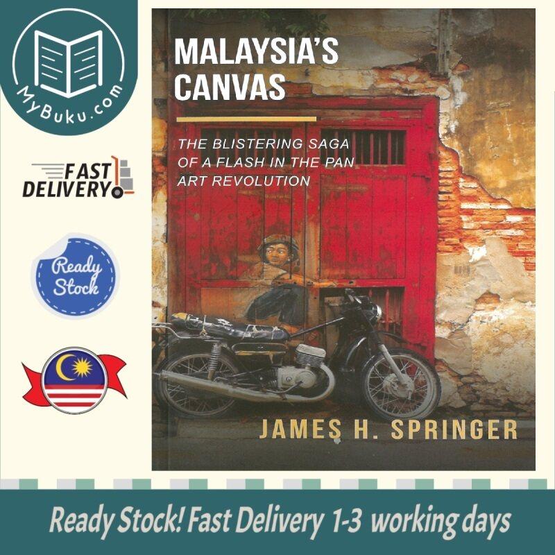 [MyBuku.com] Malaysias Canvas: The Blistering Saga of a Flash in the Pan Art Revolution - James H. Springer - 9789670311180 - Gerak Budaya Malaysia