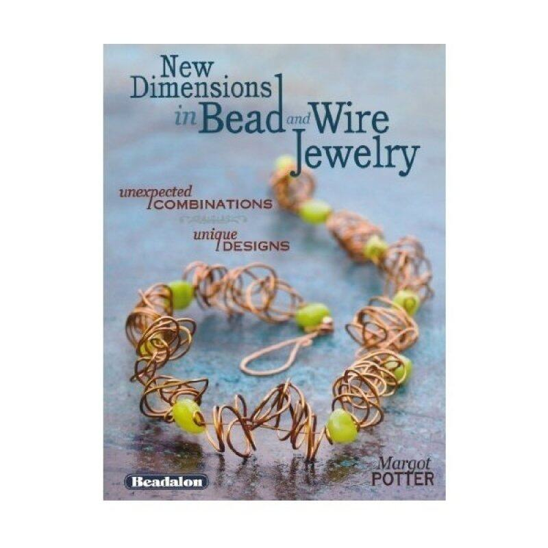 New Dimensions in Bead and Wire Jewelry: Unexpected Combinations, Unique Designs Malaysia